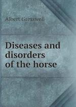 Diseases and Disorders of the Horse af Albert Gresswell