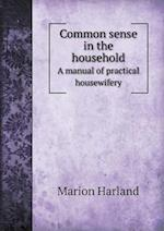 Common Sense in the Household a Manual of Practical Housewifery af Marion Harland