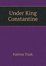 Under King Constantine af Katrina Trask
