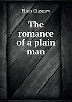 The Romance of a Plain Man af Ellen Glasgow