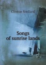 Songs of Sunrise Lands af Clinton Scollard