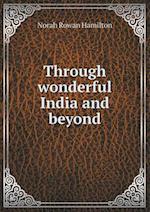 Through Wonderful India and Beyond af Norah Rowan Hamilton