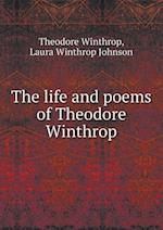 The Life and Poems of Theodore Winthrop af Theodore Winthrop
