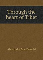 Through the Heart of Tibet af Alexander Macdonald