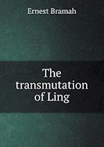The Transmutation of Ling af Ernest Bramah