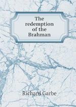 The Redemption of the Brahman af Richard Garbe
