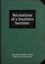 Recreations of a Southern Barrister af Tiberius Gracchus Jones, Alexander Hamilton Sands