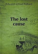 The Lost Cause af Edward Alfred Pollard