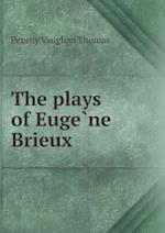 The Plays of Euge Ne Brieux af Penrhy Vaughan Thomas