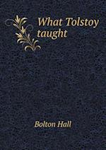 What Tolstoy Taught af Bolton Hall