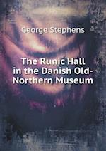 The Runic Hall in the Danish Old-Northern Museum af George Stephens