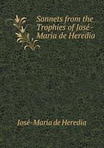 Sonnets from the Trophies of Jose -Maria de Heredia af Jose Maria de Heredia