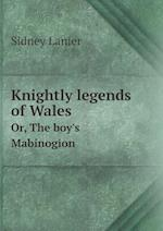 Knightly Legends of Wales Or, the Boy's Mabinogion af Sidney Lanier