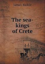 The Sea-Kings of Crete af James Baikie