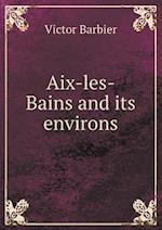 AIX-Les-Bains and Its Environs af Victor Barbier