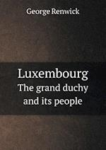 Luxembourg the Grand Duchy and Its People af George Renwick