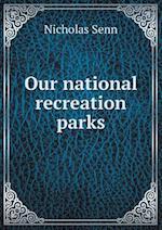 Our National Recreation Parks af Nicholas Senn
