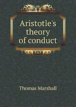 Aristotle's Theory of Conduct af Thomas Marshall