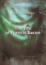 The Life of Francis Bacon af Basil Montagu