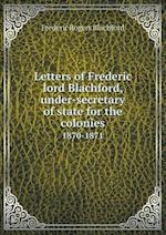 Letters of Frederic Lord Blachford, Under-Secretary of State for the Colonies 1870-1871 af Frederic Rogers Blachford, George Eden Marindin