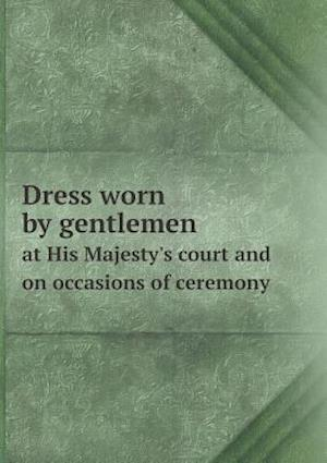 Dress worn by gentlemen at His Majesty's court and on occasions of ceremony