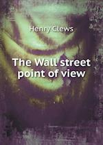 The Wall Street Point of View af Henry Clews
