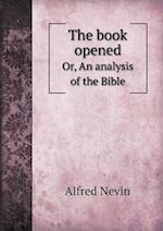 The Book Opened Or, an Analysis of the Bible af Alfred Nevin