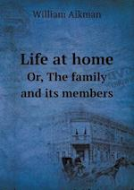 Life at Home Or, the Family and Its Members af William Aikman