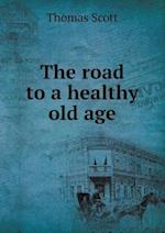 The Road to a Healthy Old Age af Thomas Scott