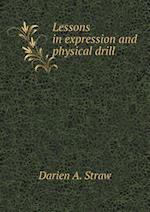 Lessons in Expression and Physical Drill af Darien A. Straw