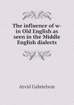 The Influence of W- In Old English as Seen in the Middle English Dialects