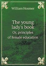 The Young Lady's Book Or, Principles of Female Education af William Hosmer