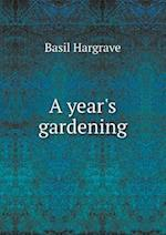 A Year's Gardening af Basil Hargrave