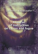 A Course of Instruction on Canon and Fugue af Salomon Jadassohn