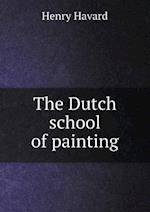 The Dutch School of Painting af Henry Havard