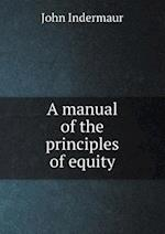 A Manual of the Principles of Equity af John Indermaur
