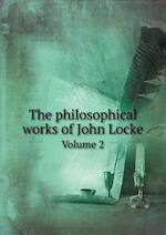 The Philosophical Works of John Locke Volume 2