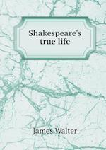 Shakespeare's True Life af James Walter