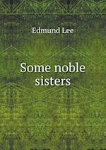 Some Noble Sisters af Edmund Lee