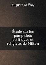 Etude Sur Les Pamphlets Politiques Et Religieux de Milton af Auguste Geffroy