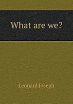 What Are We? af Leonard Joseph