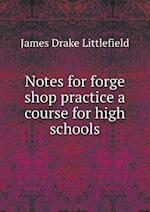 Notes for Forge Shop Practice a Course for High Schools af James Drake Littlefield