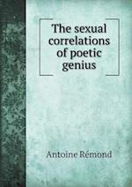 The Sexual Correlations of Poetic Genius af Antoine Remond