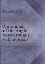A grammar of the Anglo-Saxon tongue with a praxis af Erasmus Rask