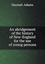 An Abridgement of the History of New-England for the Use of Young Persons af Hannah Adams