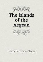 The Islands of the Aegean af Henry Fanshawe Tozer