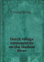 Dutch Village Communities on the Hudson River af Irving Elting