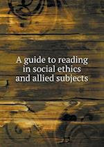 A Guide to Reading in Social Ethics and Allied Subjects af Harvard University