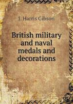 British military and naval medals and decorations af J. Harris Gibson