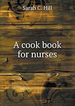 A cook book for nurses af Sarah C. Hill